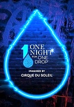 """One Night for One Drop"" Imagined by Cirque DU Soleil Returns March 2020 to Raise Funds and Awareness for the Cause of Water"
