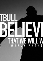 "International Superstar Pitbull Creates Message of Hope and Faith. ""I Believe That We Will Win (World Anthem)"""